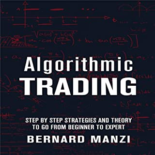 Algorithmic Trading: Step by Step Strategies and Theory to Go from Beginner to Expert