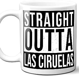 Straight Outta Las Ciruelas Mexico City Town Souvenir Gift Coffee Mug. 11 Ounces.