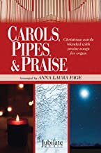 Carols, Pipes, & Prasie: Christmas Carols Blended with Praise Songs for Organ (Jubilate Music)