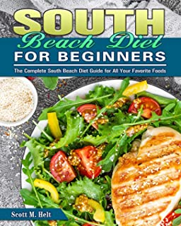 South Beach Diet For Beginners: The Complete South Beach Diet Guide for All Your Favorite Foods