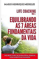 Life Coaching - Volume 1: Equilibrando as 7 áreas fundamentais da vida eBook Kindle