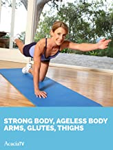 Strong Body, Ageless Body: Arms, Glutes & Thighs