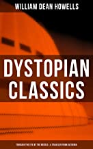 Dystopian Classics: Through the Eye of the Needle & A Traveler from Altruria: From the Author of The Rise of Silas Lapham,...