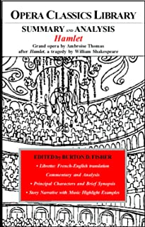 SUMMARY and ANALYSIS HAMLET Grand opera by Ambroise Thomas, after Hamlet, a tragedy by William Shakespeare: Opera Classics Library