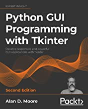 Python GUI Programming with Tkinter: Develop responsive and powerful GUI applications with Tkinter, 2nd Edition (English E...