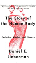The Story of the Human Body: Evolution, Health, and Disease (English Edition)