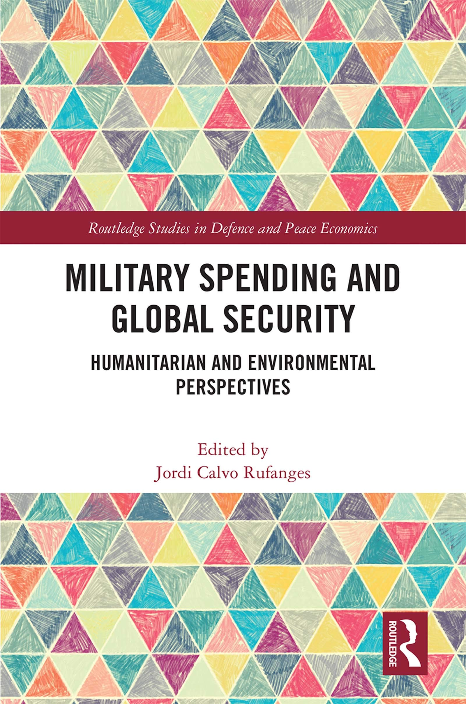 Military Spending and Global Security: Humanitarian and Environmental Perspectives (Routledge Studies in Defence and Peace Economics)