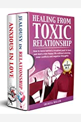 HEALING FROM TOXIC RELATIONSHIP: How To Leave Behind A Troubled Past In Love And Start A New Happy Life Without Anxiety, Inner Conflicts And Negative Thoughts ... IN 1] (Anxiety Series) (English Edition) eBook Kindle