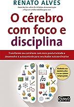 O cérebro com foco e disciplina: Transforme seu cotidiano com mais produtividade e desenvolva o autocontrole para resultad...