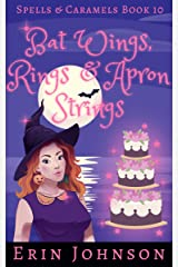 Bat Wings, Rings & Apron Strings: A Cozy Witch Mystery (Spells & Caramels Book 10) Kindle Edition