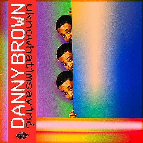 uknowwhatimsayin - Danny Brown