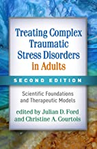 Treating Complex Traumatic Stress Disorders in Adults: Scientific Foundations and Therapeutic Models 2ed