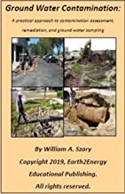 Ground Water Contamination: A practical approach to contamination assessment, remediation, and ground water sampling.