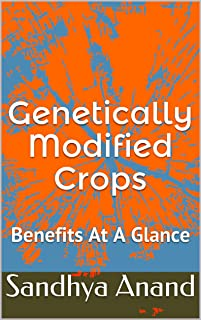 Genetically Modified Crops : Benefits At A Glance