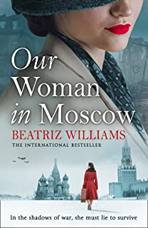 Our Woman in Moscow: A gripping, sweeping historical spy fiction novel