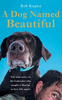 A Dog Named Beautiful: The uplifting true story of a Labrador, her human and an incredible journey home