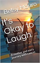 It's Okay to Laugh: A mother and son's journey with cancer.