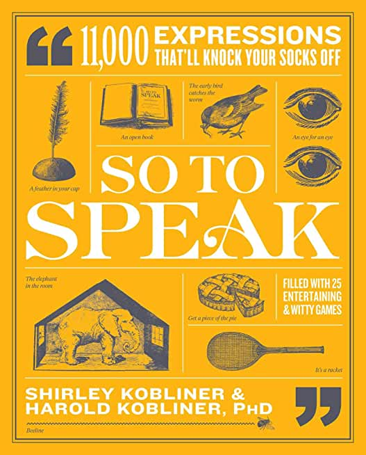 So to Speak: 11,000 Expressions That'll Knock Your Socks Off (English Edition)