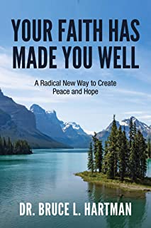 Your Faith Has Made You Well: A Radical New Way to Create Peace and Hope