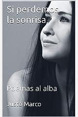 Si perdemos la sonrisa: Poemas al alba (Spanish Edition) Kindle Edition