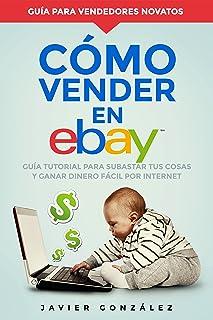 Cómo vender en Ebay: Guía tutorial para subastar tus cosas y ganar dinero fácil por