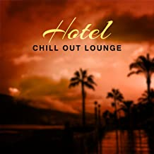 Hotel Chill Out Lounge – Soft Sounds for Hotel Chill, Relaxation Music, Summer Journey