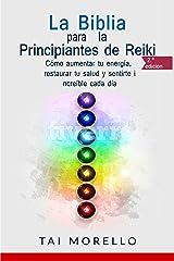 La Biblia para los Principiantes de Reiki: Cómo aumentar tu energía, restaurar tu salud y sentirte increíble cada día (Spanish Edition) Kindle Edition