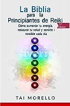 La Biblia para los Principiantes de Reiki: Cómo aumentar tu energía, restaurar tu salud y sentirte increíble cada día (Spa...