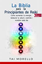 La Biblia para los Principiantes de Reiki: Cómo aumentar tu energía, restaurar tu salud y sentirte increíble cada día (Spanish Edition)