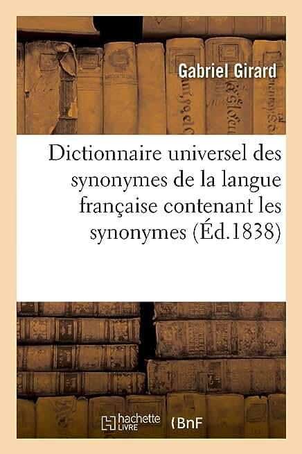 Dictionnaire universel des synonymes de la langue française: contenant les synonymes de Girard et ceux de Beauzée, Roubaud, d'Alembert, Diderot