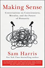Making Sense: Conversations on Consciousness, Morality, and the Future of Humanity Kindle Edition