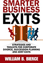 Smarter Business Exits: Strategies and Toolkits for Corporate Divorce, Succession Planning and Joint Exits (English Edition)