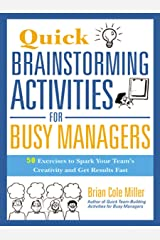 Quick Brainstorming Activities for Busy Managers: 50 Exercises to Spark Your Team's Creativity and Get Results Fast Kindle Edition