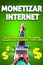 Monetizar internet: Guía para principiantes sobre maneras