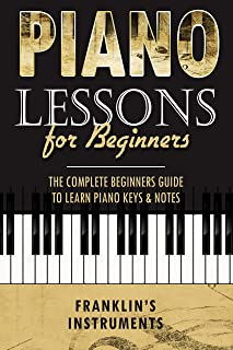 Piano Lessons for Beginners: The Complete Beginners Guide to Learn Piano Keys & Notes