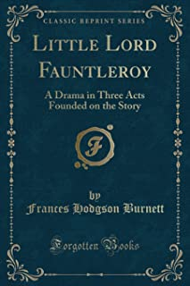 Little Lord Fauntleroy: A Drama in Three Acts Founded on the Story (Classic Reprint)