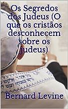 Os Segredos dos Judeus (O que os cristãos desconhecem sobre os judeus) (Portuguese Edition)