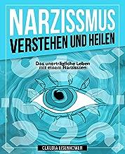 Narzissmus verstehen und heilen: Das unerträgliche Leben mit einem Narzissten (German Edition)