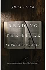 Reading the Bible Supernaturally: Seeing and Savoring the Glory of God in Scripture Kindle Edition
