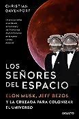 Los señores del espacio: Elon Musk, Jeff Bezos y la cruzada para colonizar el universo (Spanish Edition)