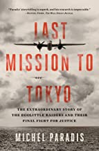 Last Mission to Tokyo: The Extraordinary Story of the Doolittle Raiders and Their Final Fight for Justice