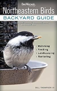 Northeastern Birds: Backyard Guide - Watching - Feeding - Landscaping - Nurturing - New York, Rhode Island, Connecticut, Massachusetts, Vermont, New ... Maine (Bird Watcher's Digest Backyard Guide)