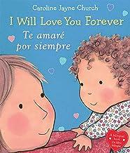 I Will Love You Forever / Te amaré por siempre (Bilingual) (Caroline Jayne Church) (Spanish Edition)
