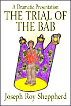 THE TRIAL OF THE BÁB: (A one act play for youth to perform, adapted from William Sears' book: Release The Sun) (The Dramat...