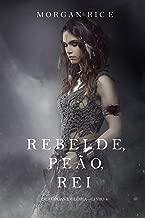 Rebelde, Peão, Rei (De Coroas e Glória – Livro n 4)