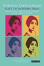 Forugh Farrokhzad, Poet of Modern Iran: Iconic Woman and Feminine Pioneer of New Persian Poetry (International Library of Iranian Studies)