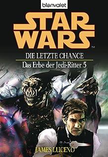 Star Wars^ Das Erbe der Jedi-Ritter 5: Die letzte Chance (German Edition)