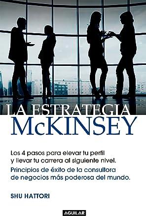La estrategia McKinsey: Principios de éxito de la consultora de negocios más poderosa del mundo (Spanish Edition)