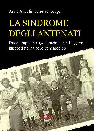 La sindrome degli antenati. Psicoterapia transgenerazionale e i legami nascosti nellalbero genealogico