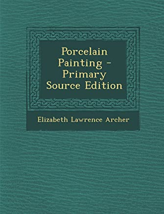 Porcelain Painting - Primary Source Edition